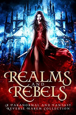 Realms and Rebels: A Paranormal and Fantasy Reverse Harem Collection