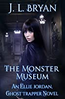 The Monster Museum (Ellie Jordan, Ghost Trapper #10)