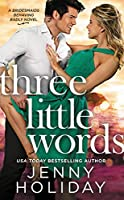 Three Little Words (Bridesmaids Behaving Badly, #3)