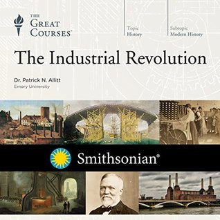 The Great Courses - The Industrial Revolution  - Patrick N. Allitt, Ph.D.