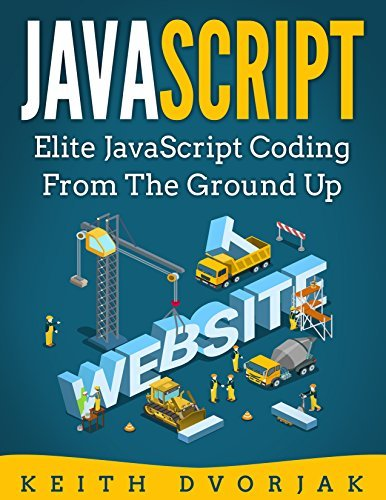 JavaScript Elite JavaScript Coding From The Ground Up DIY JavaScript Book 4