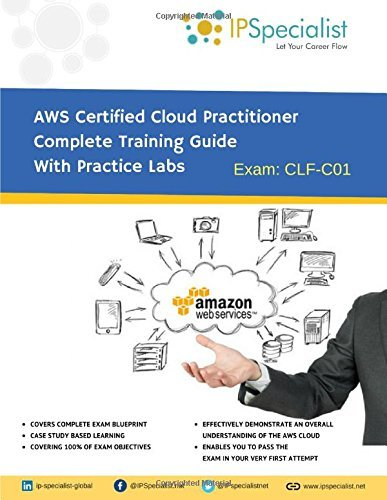 AWS Certified Cloud Practitioner Complete Training Guide With Practice Labs: By IPSpecialist IP Specialist