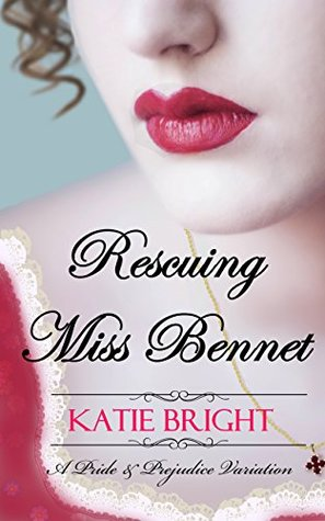 Rescuing Miss Bennet: A Pride and Prejudice Variation