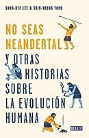 ¡No seas neandertal! y otras historias sobre la evolución humana