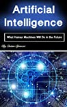 Artificial Intelligence: What Human Machines Will Do in the Future