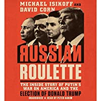 Russian Roulette: The Inside Story of Putin's War on America and the