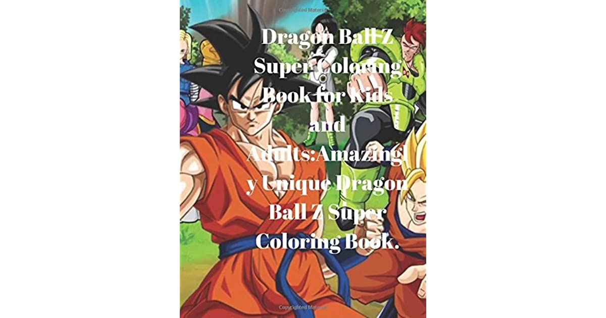 - Dragon Ball Z Super Coloring Book For Kids And Adults: Amazingly Unique Dragon  Ball Z Super Coloring Book. By Kay Debs