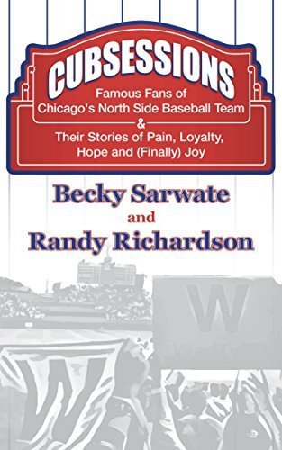 Cubsessions: Famous Fans of Chicagos North Side Baseball Team  by  Becky Sarwate