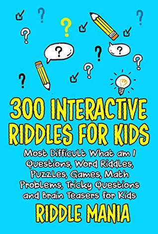 300 INTERACTIVE RIDDLES FOR KIDS: Most Difficult What am I