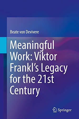 Meaningful Work Viktor Frankl's Legacy for the 21st Century
