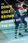 "The ""Down Goes Brown"" History of the NHL by Sean McIndoe"