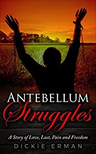 Antebellum Struggles: A Story of Love, Lust, Pain and Freedom (Antebellum Struggles #1)