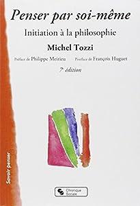 Penser par soi-même. : Initiation à la philosophie, 5ème édition