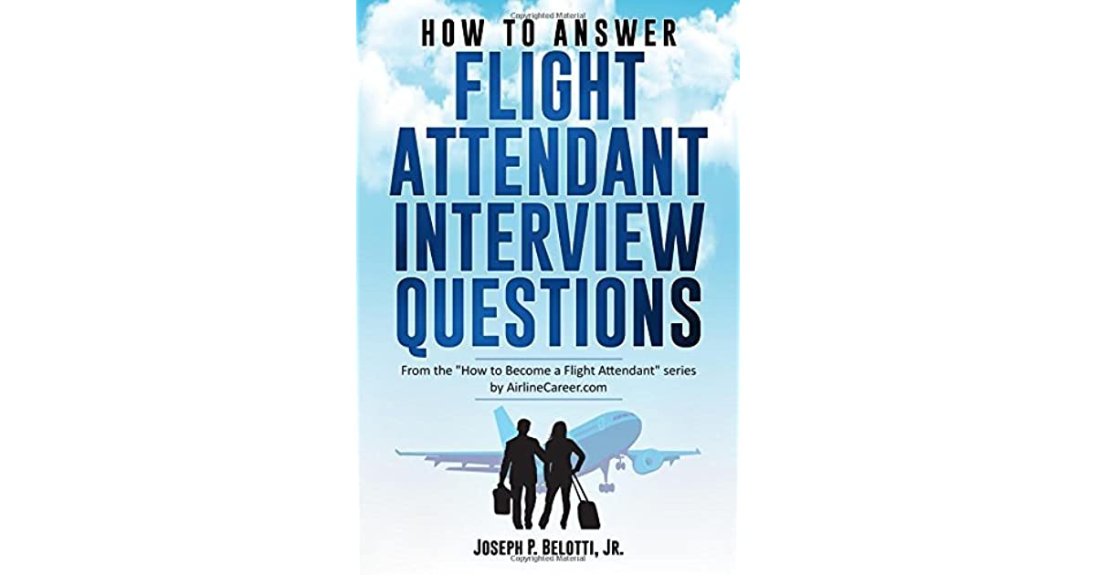 HOW TO ANSWER FLIGHT ATTENDANT INTERVIEW QUESTIONS: 2017