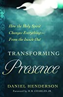 Transforming Presence: How the Holy Spirit Changes Everything-From the Inside Out
