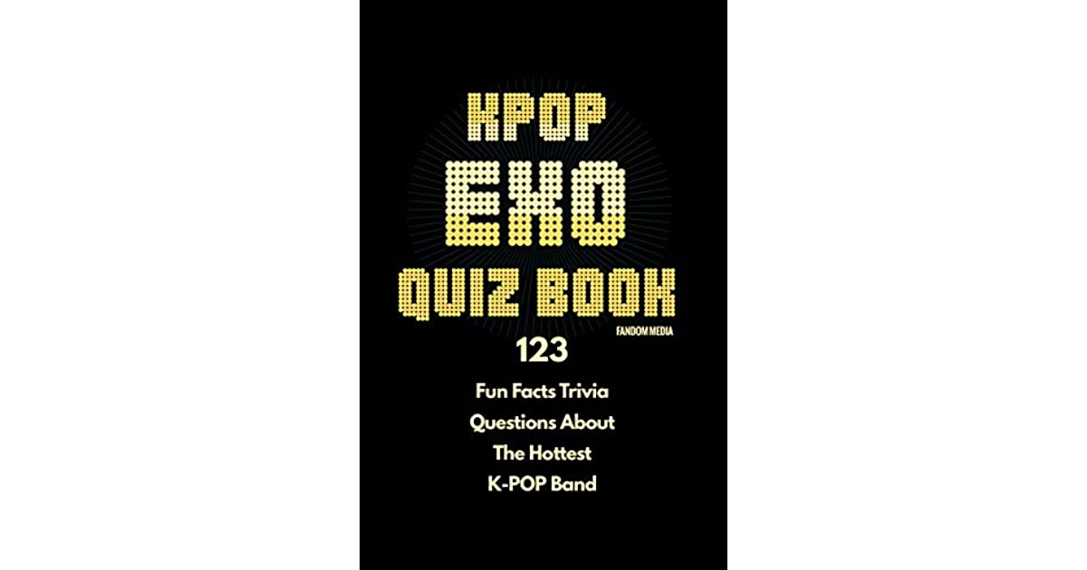 KPOP EXO Quiz Book: 123 Fun Facts Trivia Questions About The