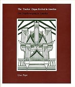 The Tracker Organ Revival in America / Die Orgelbewegung in Amerika