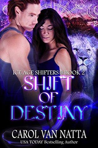 Shift of Destiny (Ice Age Shifters, #2) by Carol Van Natta