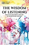 The Wisdom of Listening: Pieces of Gold from a Decade of Interviewing and Life