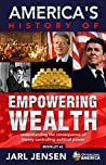 America's History of Empowering Wealth: Understanding the Consequence of Money Controlling Political Power (Optimizing America Booklets Book 2)