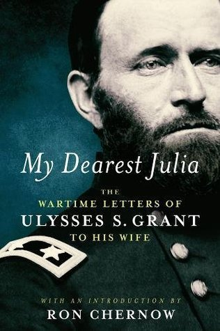 My Dearest Julia: The Wartime Letters of Ulysses S. Grant to His Wife A Library of America Special Publication
