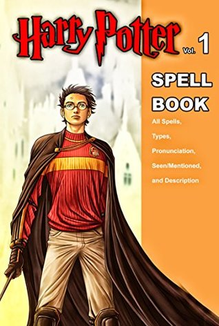 Harry Potter Spell Book Vol  1 : All Spells, Types