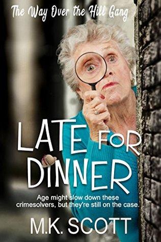 Late for Dinner (Senior Sleuths, #1)