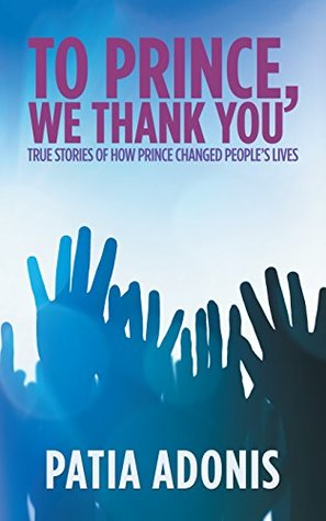 To Prince, We Thank You: True Stories of How Prince Changed People's Lives