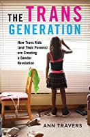 The Trans Generation: How Trans Kids (and Their Parents) are Creating a Gender Revolution