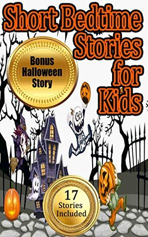Short Bedtime Stories for Kids & Teens: Funny and Family Friendly (17 Different Stories Included in this Bundle)