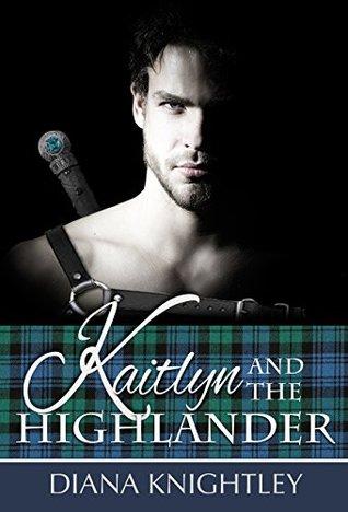 Kaitlyn and the Highlander (Kaitlyn and the Highlander, #1)
