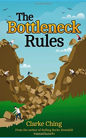 The Bottleneck Rules: How to Get More Done (When Working Harder isn't Working)