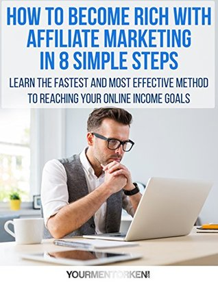 8 Simple Steps to Affiliate Marketing Riches: Learn The Simplest Way to Start Making Money Online (affiliatemarketing Book 1)