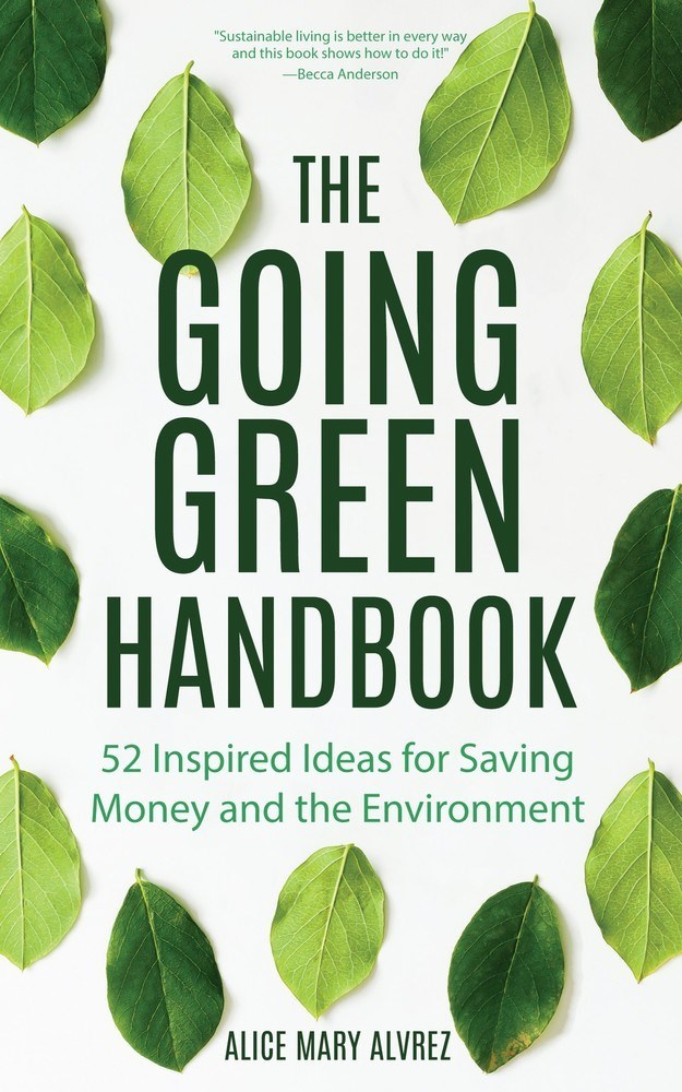 The Going Green Handbook 52 Inspired Ideas for Saving Money and the Environment