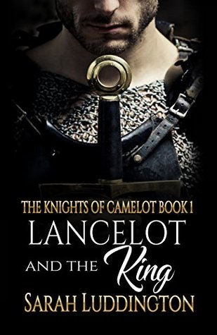 Lancelot and the King (The Knights of Camelot #1)