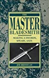 The Master Bladesmith: Making a Sword, Spear and Axe
