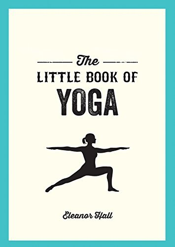The Little Book of Yoga Illustrated Poses to Strengthen Your Body, De-Stress and Improve Your Health