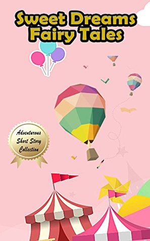Sweet Dreams Fairy Tales: Plus 25 Other Short Stories for Kids who Love Reading!