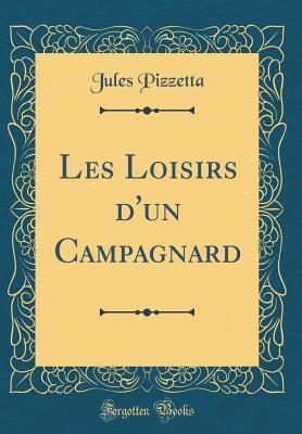 Les Loisirs dUn Campagnard  by  Jules Pizzetta