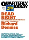 Dead Right: How Neoliberalism Ate Itself and What Comes Next (Quarterly Essay #70)