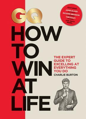 GQ How to Win at Life  The expert guide to excelling at everything you do (6 Sept 2018, Mitchell Beazley)