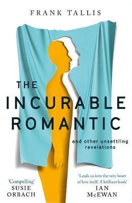 The Incurable Romantic and Other Unsettling Revelations
