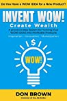 Invent Wow: A Proven 3 Step System for Turning Your WOW IDEAS Into Profitable Products
