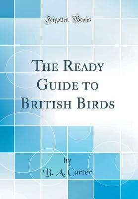 The Ready Guide to British Birds  by  B a Carter