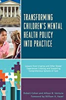 Transforming Children's Mental Health Policy into Practice: Lessons from Virginia and Other States' Experiences Creating and Sustaining Comprehensive Systems of Care