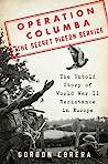 Operation Columba—The Secret Pigeon Service by Gordon Corera
