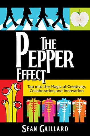 The Pepper Effect: Tap into the Magic of Creativity, Collaboration, and Innovation