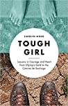Tough Girl: Lessons in Courage and Heart from Olympic Gold to the Camino de Santiago