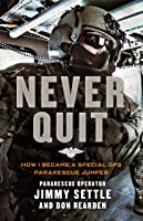 Never Quit: How I Became a Special Ops Pararescue Jumper
