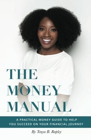 The Money Manual: A Practical Money Guide to Help You Succeed On Your Financial Journey